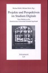 Projekte und Perspektiven im Studium Digitale: neue Medien an der Katholischen Universität Eichstätt-Ingolstadt
