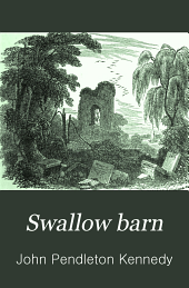 Swallow Barn: Or A Sojourn in the Old Dominion