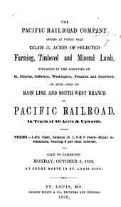 The Pacific Railroad Company. Offers at Public Sale 125,421 79/100 Acres of Selected ... Lands ... on Both Sides ... of Pacific Railroad, in Tracts of 40 Acres and Upwards, Etc