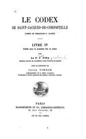 Le Codex de Saint-Jacques-de-Compostelle (Liber de miraculis S. Jacobi) livre IV [!] publié pour la première fois en entier: Livre4