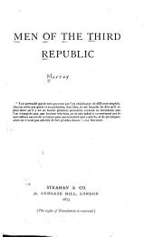 The Men of the Third Republic: Or, The Present Leaders of France. Reprinted from the London Daily News