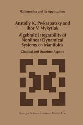Algebraic Integrability of Nonlinear Dynamical Systems on Manifolds: Classical and Quantum Aspects