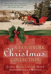 A Patchwork Christmas: Three Christmas Romances with Bonus Handcraft Patterns and Cookie Recipes