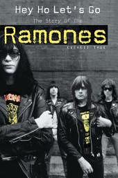 Hey Ho Let's Go: The Story of the Ramones: The Story of The Ramones