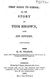 First going to school: or, The story of Tom Brown, and his sisters, by M. Pelham