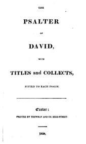 "The Psalter of David, with Titles and Collects Fitted to Each Psalm. [The ""Collects"" Written by Jeremy Taylor? Compiled by Christopher, Lord Hatton?]"