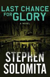 Last Chance for Glory: A Novel
