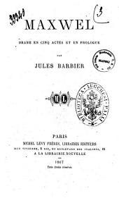 Maxwel drame en cinq actes et un prologue par Jules Barbier