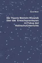 Die Theorie Malcolm Knowles   ber das Erwachsenenlernen im Fokus des Hochschulunterrichts PDF