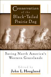 Conservation of the Black-Tailed Prairie Dog: Saving North America's Western Grasslands