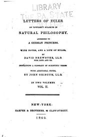 Letters of Euler to a German Princess, on Differnet Subjects in Physics and Philosophy: Volume 1