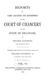 Reports of Cases Adjudged and Determined in the Court of Chancery of the State of Delaware: Volume 6