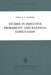 Studies in Inductive Probability and Rational Expectation