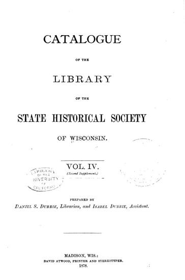 Catalog of the Library of the State Historical Society of Wisconsin  First  to fifth  supplements   Additions from 1873 1887 PDF