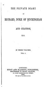 The Private Diary of Richard, Duke of Buckingham and Chandos: Volume 1