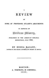 A Review of Some of Professor Stuart's Arguments in Defence of Endless Misery: Published in the American Biblical Repository, July 1840