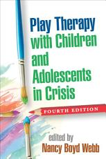 Play Therapy with Children and Adolescents in Crisis  Fourth Edition PDF