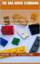 The Dag Brick Standard: Building Large Scale Pieces From Your Own Collection