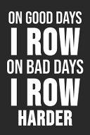 On Good Days I Row On Bad Days I Row Harder