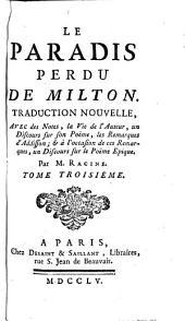 Le paradis perdu de Milton: Traduction nouvelle, avec des notes, la vie de l'auteur, un discours sur son poëme, les remarques d'Addisson [sic]; & à l'occasion de ces remarques, un discours sur le poëme epique, Volume3