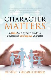 Character Matters: A Daily Step-by-Step Guide To Developing Courageous Character