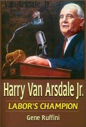 Harry Van Arsdale, Jr: Labor's Champion