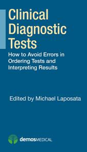 Clinical Diagnostic Tests: How to Avoid Errors in Ordering Tests and Interpreting Results