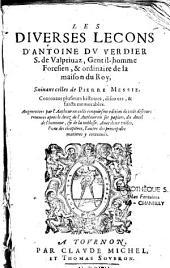 Les diverses leçons d'Antoine Du Verdier, Seigneur de Vauprivaz, suivans celles de Pierre Messie, contenans plusieurs histoires, discours, et faicts mémorables