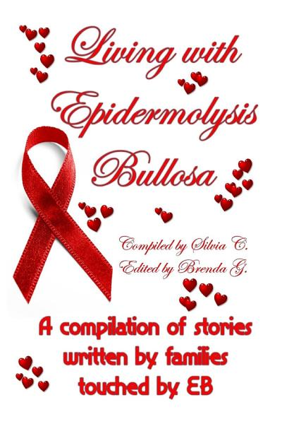 Living with Epidermolysis Bullos  A compilation of stories written by families touched by EB PDF