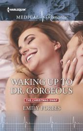 Waking Up to Dr. Gorgeous