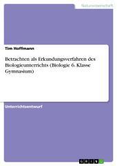 Betrachten als Erkundungsverfahren des Biologieunterrichts (Biologie 6. Klasse Gymnasium)