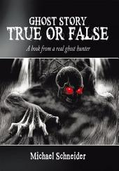 Ghost Story True or False: A book from a real ghost hunter