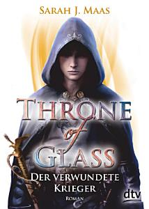 Throne of Glass 6   Der verwundete Krieger PDF