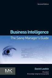 Business Intelligence: The Savvy Manager's Guide, Edition 2