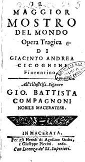 Il maggior mostro del mondo opera tragica di Giacinto Andrea Cicognini fiorentino. All'illustriss. signore Gio. Battista Compagnoni nobile maceratese