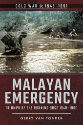 Malayan Emergency: Triumph of the Running Dogs 1948-1960