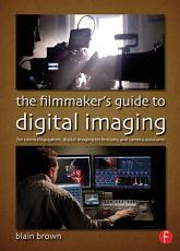 The Filmmaker   s Guide to Digital Imaging PDF