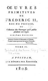 Oeuvres primitives de Fréderic II, roi de Prusse; ou, Collection des ouvrages qu'il publia pendant son règne: Volume4