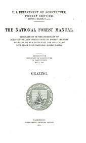 The national forest manual: regulations of the Secretary of Agriculture and instructions to forest officers relating to and governing the grazing of live stock upon national forest lands. Grazing