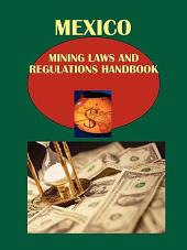 Mexico Mining Laws and Regulations Handbook Volume 1 Strategic Information and Selected Regulations