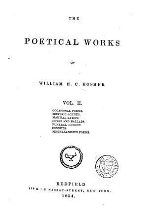 The Poetical Works of William H  C  Hosmer  Occasional poems  Historic scenes  Martial lyrics  Songs and ballads  Funeral echoes  Sonnets  Miscellaneous poems PDF