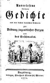 Auserlesene kleinere Gedichte aus den besten deutschen Dichtern: zur Bildung jugendlicher Herzen und des Geschmackes