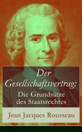Der Gesellschaftsvertrag: Die Grundsätze des Staatsrechtes (Vollständige deutsche Ausgabe): Prinzipien des politischen Rechtes