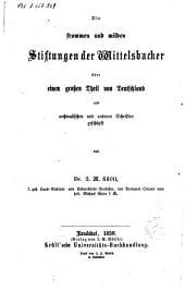 Die frommen und milden Stiftungen der Wittelsbacher über einen grossen Theil von Deutschland aus archivalischen und anderen Schriften geschöpft von Dr. J. M. Söltl