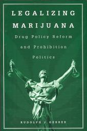Legalizing Marijuana: Drug Policy Reform and Prohibition Politics