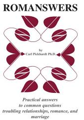 ROMANSWERS: Practical answers to common questions troubling relationships, romance, and marriage