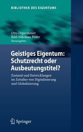 Geistiges Eigentum: Schutzrecht oder Ausbeutungstitel?: Zustand und Entwicklungen im Zeitalter von Digitalisierung und Globalisierung