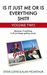 Is It Just Me Or Is Everything Shit? - Volume Two