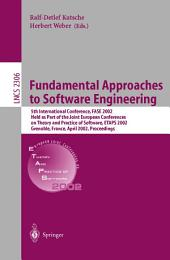 Fundamental Approaches to Software Engineering: 5th International Conference, FASE 2002, Held as Part of the Joint European Conferences on Theory and Practice of Software, ETAPS 2002, Grenoble, France, April 8-12, 2002, Proceedings