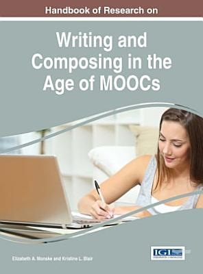 Handbook of Research on Writing and Composing in the Age of MOOCs PDF